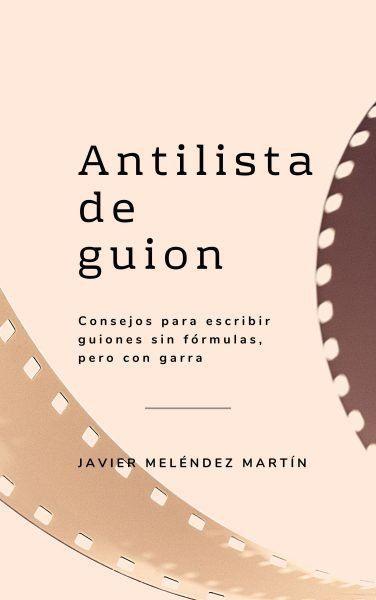 Antilista de Guion: un manual de escritura contra los manuales de escritura.